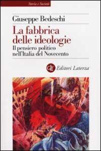 Libro La fabbrica delle ideologie. Il pensiero politico nell'Italia del Novecento Giuseppe Bedeschi