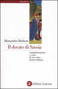 Libro Il ducato di Savoia. Amministrazione e corte di uno stato franco-italiano Alessandro Barbero