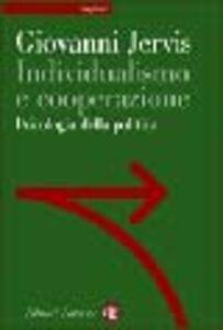 Libro Individualismo e cooperazione. Psicologia della politica Giovanni Jervis