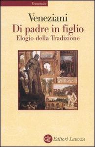 DI PADRE IN FIGLIO. ELOGIO DELLA TRADIZIONE di Marcello Veneziani