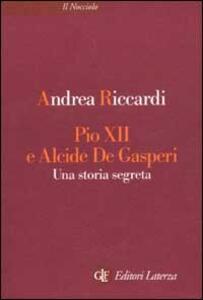 Pio XII e Alcide De Gasperi. Una storia segreta