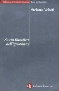 Foto Cover di Storia filosofica dell'ignoranza, Libro di Stefano Velotti, edito da Laterza