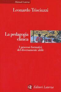 Libro La pedagogia clinica. I processi formativi del diversamente abile Leonardo Trisciuzzi