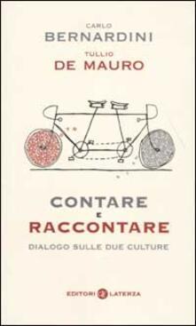 Contare e raccontare. Dialogo sulle due culture - Carlo Bernardini,Tullio De Mauro - copertina
