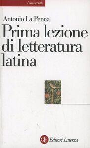 Libro Prima lezione di letteratura latina Antonio La Penna