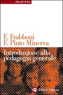 Introduzione alla pedagogia generale - Franco Frabboni,Franca Pinto Minerva - copertina