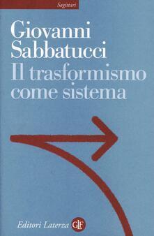 Il trasformismo come sistema. Saggio sulla storia politica dell'Italia unita