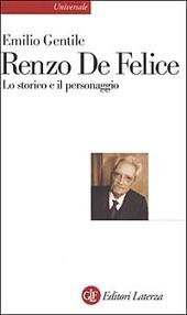 Renzo De Felice. Lo storico e il personaggio