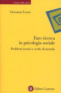 Foto Cover di Fare ricerca in psicologia sociale. Problemi teorici e scelte di metodo, Libro di Giovanna Leone, edito da Laterza