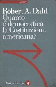 Foto Cover di Quanto è democratica la Costituzione americana?, Libro di Robert A. Dahl, edito da Laterza