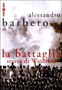 Foto Cover di La battaglia. Storia di Waterloo, Libro di Alessandro Barbero, edito da Laterza