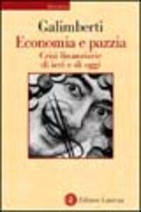 Foto Cover di Economia e pazzia. Crisi finanziarie di ieri e di oggi, Libro di Fabrizio Galimberti, edito da Laterza