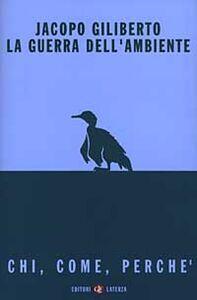 Libro La guerra dell'ambiente. Chi, come, perché Jacopo Giliberto