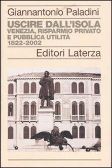 Steamcon.it Uscire dall'isola. Venezia, risparmio privato e pubblica utilità. 1822-2002 Image