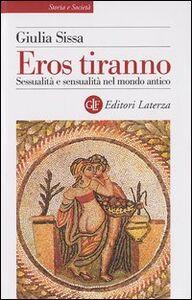 Libro Eros tiranno. Sessualità e sensualità nel mondo antico Giulia Sissa