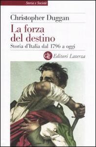 La forza del destino. Storia d'Italia dal 1796 a oggi - Christopher Duggan - copertina