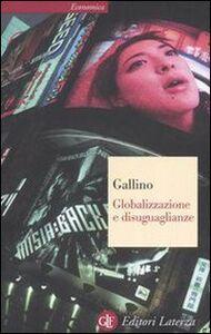 Foto Cover di Globalizzazione e disuguaglianze, Libro di Luciano Gallino, edito da Laterza
