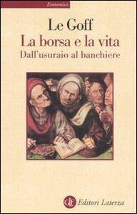 Libro La borsa e la vita. Dall'usuraio al banchiere Jacques Le Goff