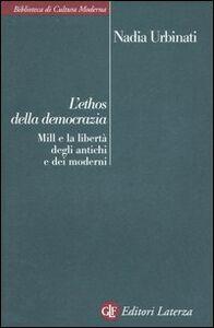 Libro L' ethos della democrazia. Mill e la libertà degli antichi e dei moderni Nadia Urbinati