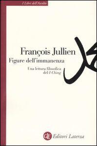 Libro Figure dell'immanenza. Una lettura filosofica del I Ching François Jullien