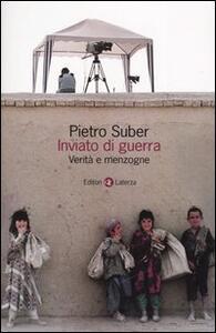 Inviato di guerra. Verità e menzogne - Pietro Suber - copertina