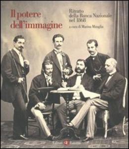 Libro Il potere dell'immagine. Ritratto della Banca Nazionale nel 1868. Vol. 14