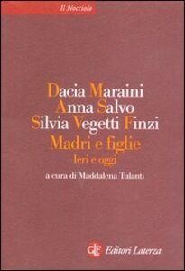 Libro Madri e figlie. Ieri e oggi Dacia Maraini , Anna Salvo , Silvia Vegetti Finzi