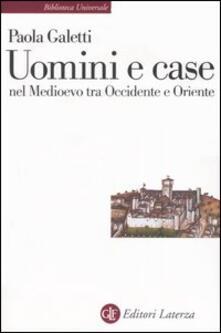 Uomini e case nel Medioevo tra Occidente e Oriente - Paola Galetti - copertina