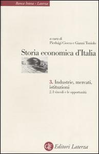 Libro Storia economica d'Italia. Vol. 3\2: Industrie, mercati, istituzioni. I vincoli e le opportunità.
