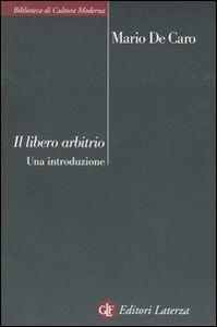 Libro Libero arbitrio. Una introduzione Mario De Caro