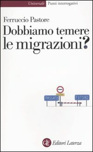 Libro Dobbiamo temere le migrazioni? Ferruccio Pastore
