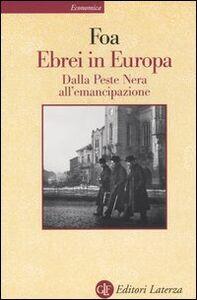 Foto Cover di Ebrei in Europa. Dalla Peste Nera all'emancipazione. XIV-XIX secolo, Libro di Anna Foa, edito da Laterza