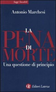 Foto Cover di La pena di morte. Una questione di principio, Libro di Antonio Marchesi, edito da Laterza