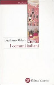 Libro I comuni italiani. Secoli XII-XIV Giuliano Milani