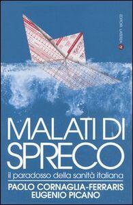 Foto Cover di Malati di spreco. Il paradosso della sanità italiana, Libro di Paolo Cornaglia Ferraris,Eugenio Picano, edito da Laterza