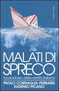 Libro Malati di spreco. Il paradosso della sanità italiana Paolo Cornaglia Ferraris , Eugenio Picano