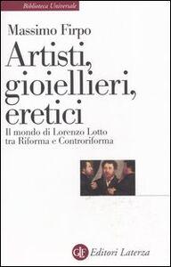 Foto Cover di Artisti, gioiellieri, eretici. Il mondo di Lorenzo Lotto tra Riforma e Controriforma, Libro di Massimo Firpo, edito da Laterza