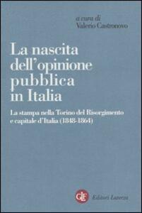 La nascita dell'opinione pubblica in Italia. La stampa nella Torino del Risorgimento e capitale d'Italia (1848-1864)