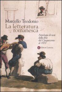 Libro La letteratura romanesca. Antologia di testi dalla fine del Cinquecento al 1870 Marcello Teodonio