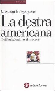 Foto Cover di La destra americana. Dall'isolazionismo ai neocons, Libro di Giovanni Borgognone, edito da Laterza