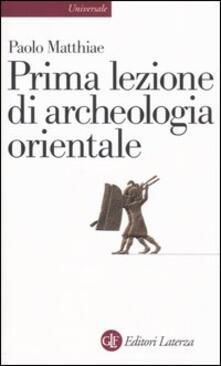 Prima lezione di archeologia orientale - Paolo Matthiae - copertina
