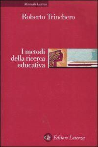Foto Cover di I metodi della ricerca educativa, Libro di Roberto Trinchero, edito da Laterza