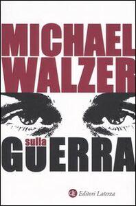 Foto Cover di Sulla guerra, Libro di Michael Walzer, edito da Laterza