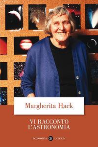 Foto Cover di Vi racconto l'astronomia, Libro di Margherita Hack, edito da Laterza