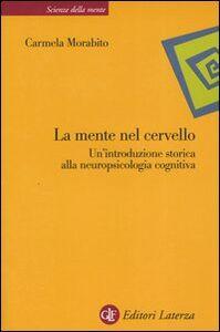 Foto Cover di La mente nel cervello. Un'introduzione storica alla neuropsicologia cognitiva, Libro di Carmela Morabito, edito da Laterza