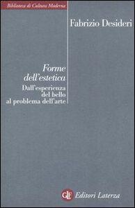 Foto Cover di Forme dell'estetica. Dall'esperienza del bello al problema dell'arte, Libro di Fabrizio Desideri, edito da Laterza