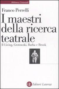 Libro I maestri della ricerca teatrale. Il Living, Grotowski, Barba e Brook Franco Perrelli