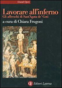 Libro Lavorare all'inferno. Gli affreschi di Sant'Agata de' Goti