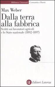 Foto Cover di Dalla terra alla fabbrica. Scritti sui lavoratori agricoli e lo stato nazionale (1892-1897), Libro di Max Weber, edito da Laterza