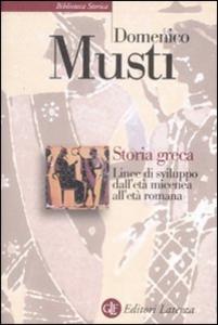 Libro Storia greca. Linee di sviluppo dall'età micenea all'età romana Domenico Musti
